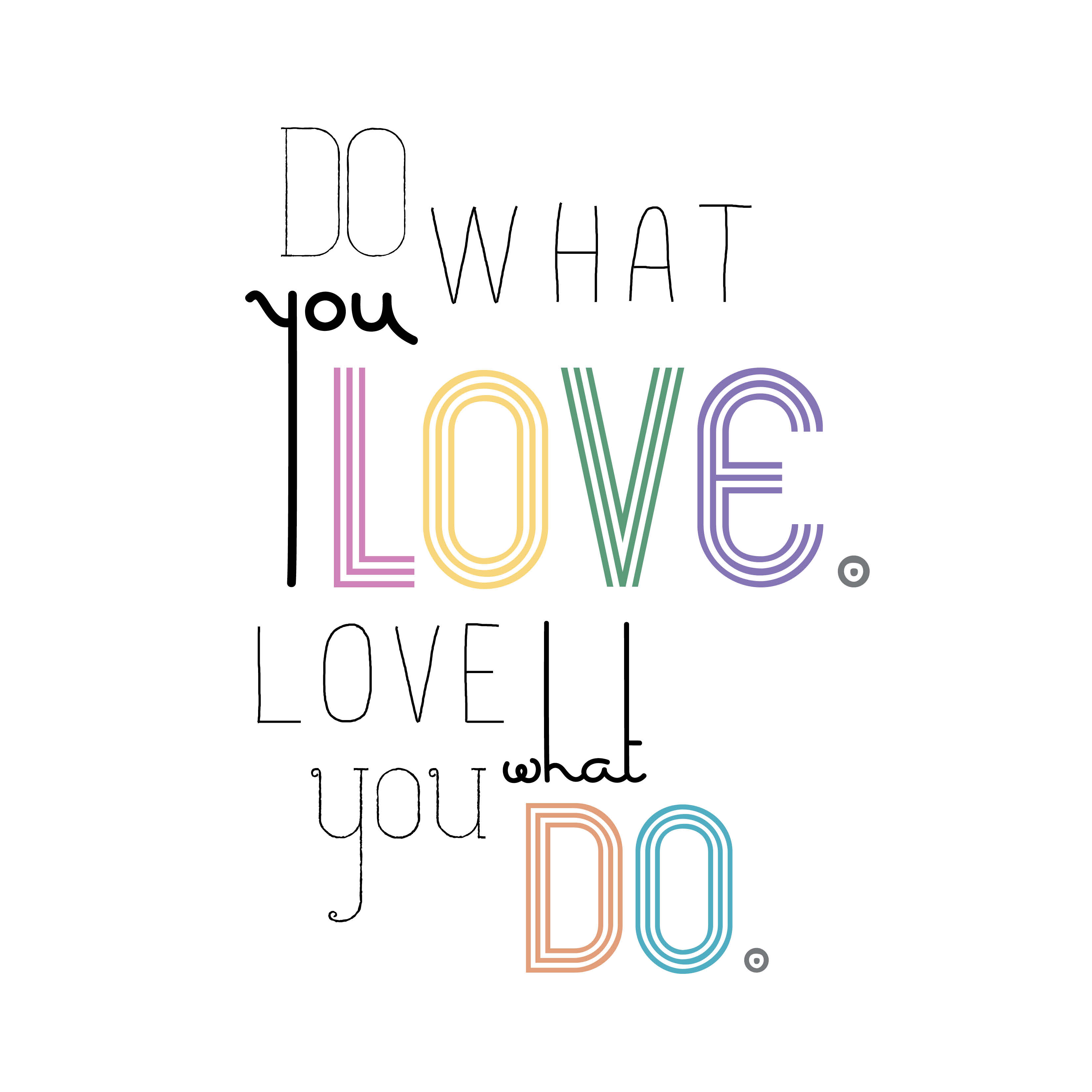 Do What U Love Quotes : Do what you love. Love what you do. A Smith of All Trades